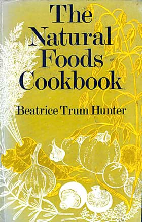 The Natural Foods Cookbook by Beatrice Trum Hunter
